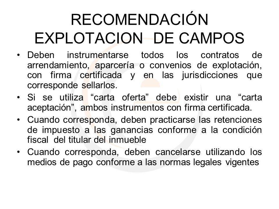 RECOMENDACIÓN EXPLOTACION DE CAMPOS Deben instrumentarse todos los contratos de arrendamiento, aparcería o convenios de explotación, con firma certifi
