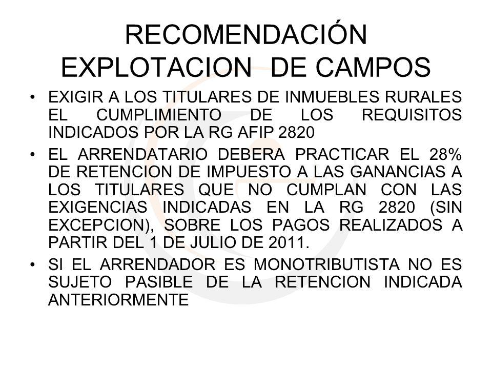 RECOMENDACIÓN EXPLOTACION DE CAMPOS EXIGIR A LOS TITULARES DE INMUEBLES RURALES EL CUMPLIMIENTO DE LOS REQUISITOS INDICADOS POR LA RG AFIP 2820 EL ARR