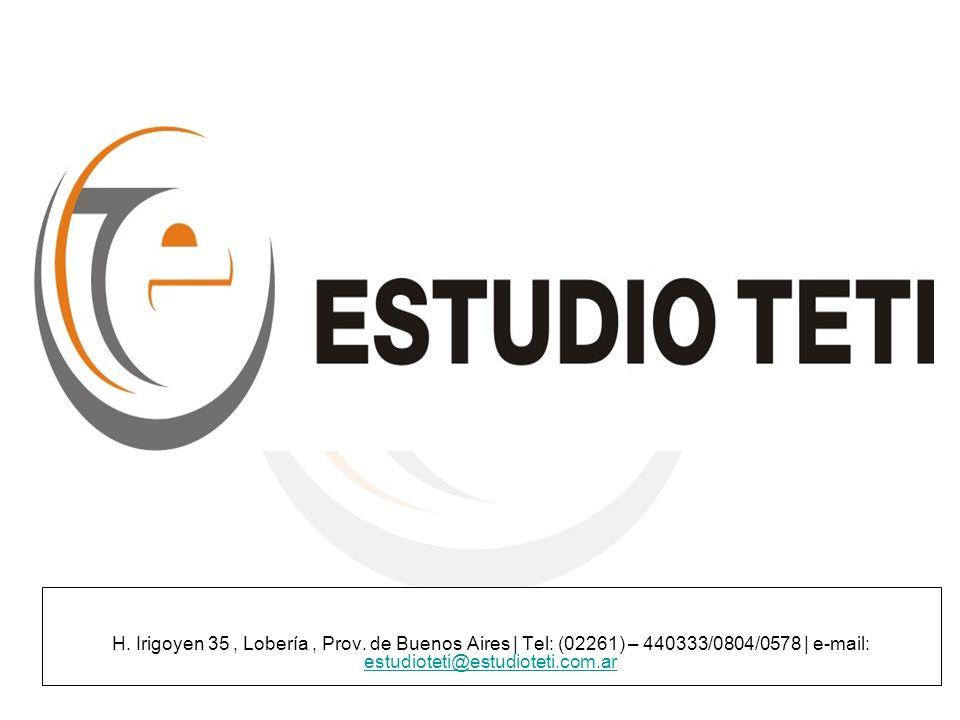 H. Irigoyen 35, Lobería, Prov. de Buenos Aires | Tel: (02261) – 440333/0804/0578 | e-mail: estudioteti@estudioteti.com.ar estudioteti@estudioteti.com.