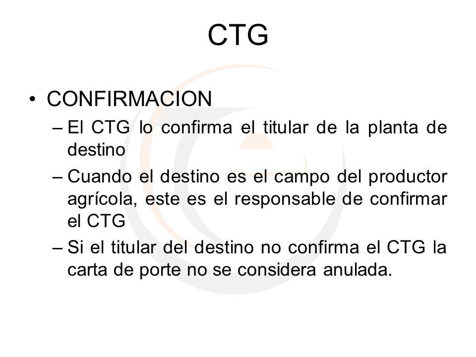 CTG CONFIRMACION –El CTG lo confirma el titular de la planta de destino –Cuando el destino es el campo del productor agrícola, este es el responsable