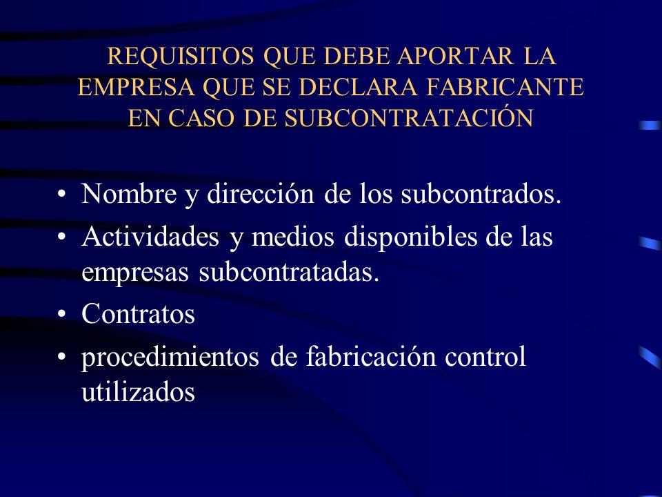 REQUISITOS QUE DEBE APORTAR LA EMPRESA QUE SE DECLARA FABRICANTE EN CASO DE SUBCONTRATACIÓN Nombre y dirección de los subcontrados.