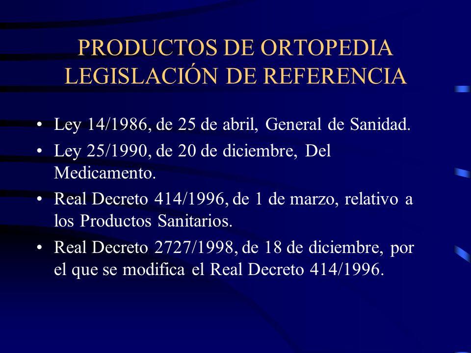 PRODUCTOS DE ORTOPEDIA LEGISLACIÓN DE REFERENCIA Ley 14/1986, de 25 de abril, General de Sanidad.