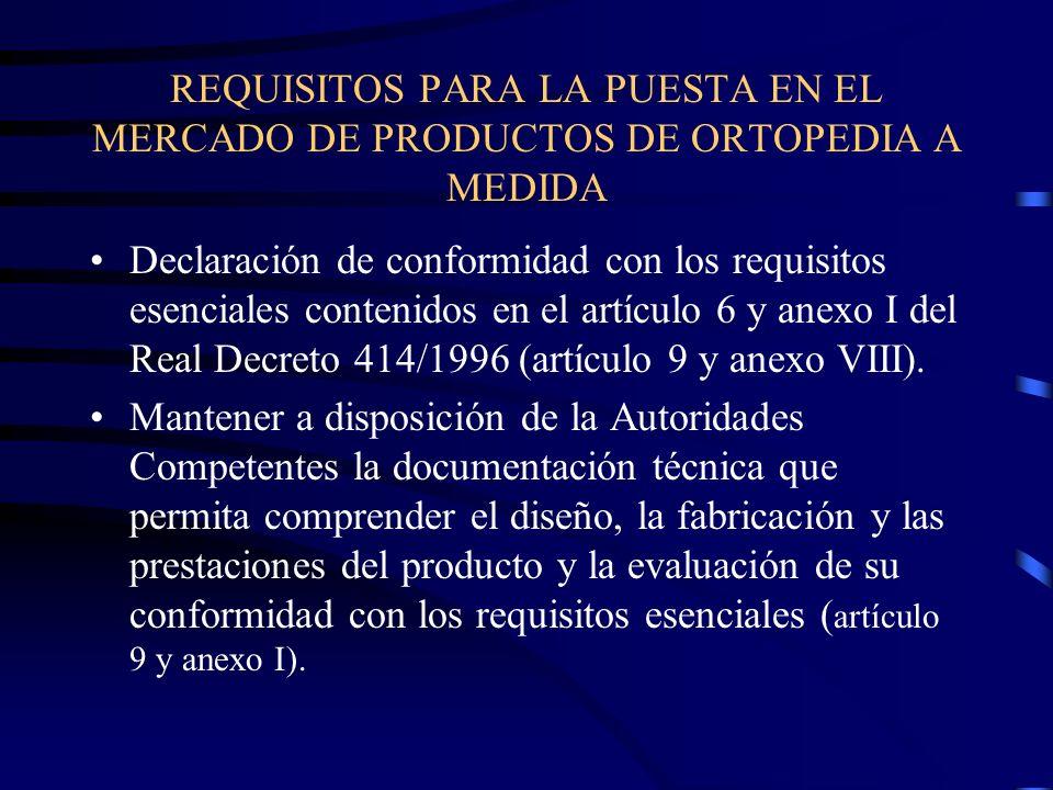 REQUISITOS PARA LA PUESTA EN EL MERCADO DE PRODUCTOS DE ORTOPEDIA A MEDIDA Declaración de conformidad con los requisitos esenciales contenidos en el artículo 6 y anexo I del Real Decreto 414/1996 (artículo 9 y anexo VIII).