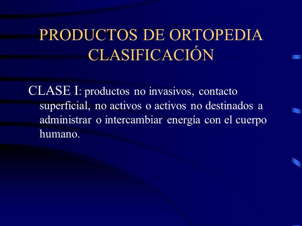 PRODUCTOS DE ORTOPEDIA CLASIFICACIÓN CLASE I : productos no invasivos, contacto superficial, no activos o activos no destinados a administrar o intercambiar energía con el cuerpo humano.