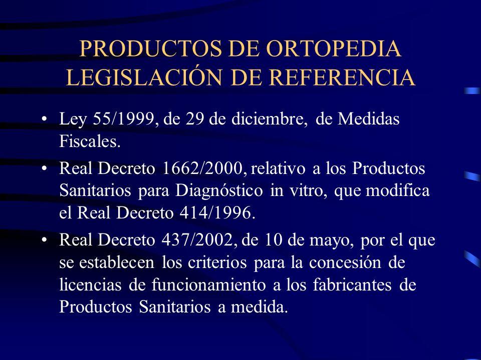 PRODUCTOS DE ORTOPEDIA LEGISLACIÓN DE REFERENCIA Ley 55/1999, de 29 de diciembre, de Medidas Fiscales.