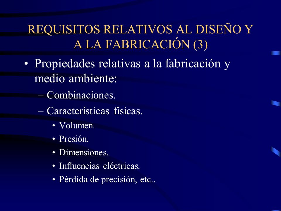 REQUISITOS RELATIVOS AL DISEÑO Y A LA FABRICACIÓN (3) Propiedades relativas a la fabricación y medio ambiente: –Combinaciones.