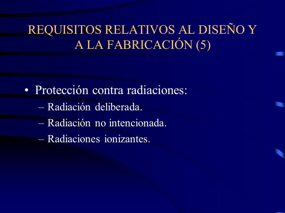 REQUISITOS RELATIVOS AL DISEÑO Y A LA FABRICACIÓN (5) Protección contra radiaciones: –Radiación deliberada.
