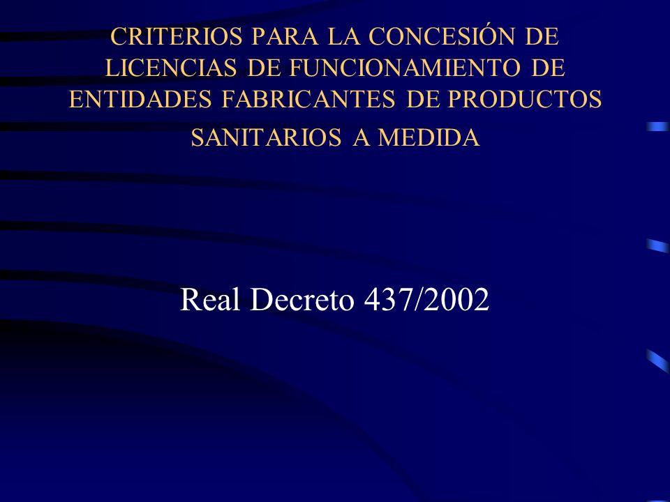 CRITERIOS PARA LA CONCESIÓN DE LICENCIAS DE FUNCIONAMIENTO DE ENTIDADES FABRICANTES DE PRODUCTOS SANITARIOS A MEDIDA Real Decreto 437/2002