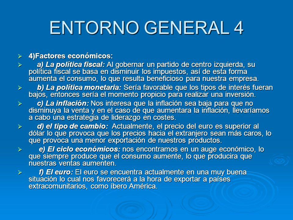 ENTORNO GENERAL 4 4)Factores económicos: 4)Factores económicos: a) La política fiscal: Al gobernar un partido de centro izquierda, su política fiscal