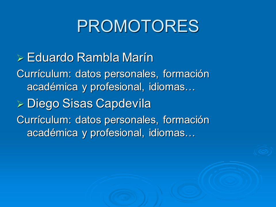 PROMOTORES Eduardo Rambla Marín Eduardo Rambla Marín Currículum: datos personales, formación académica y profesional, idiomas… Diego Sisas Capdevila D
