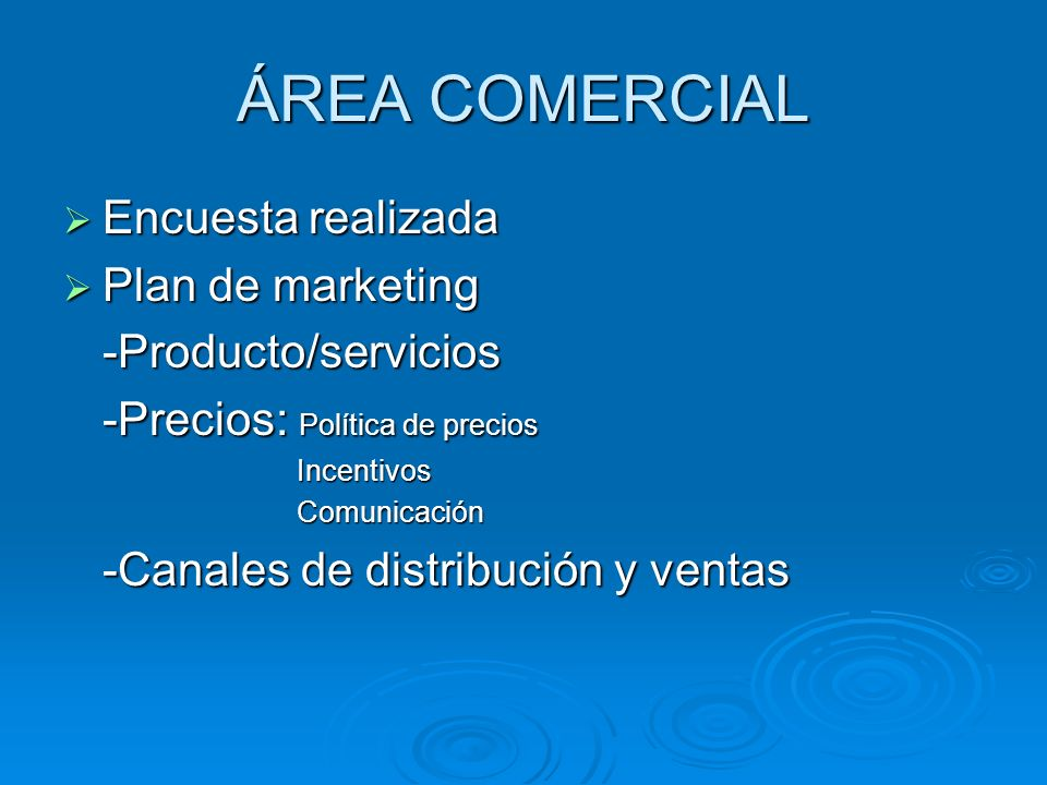 ÁREA COMERCIAL Encuesta realizada Encuesta realizada Plan de marketing Plan de marketing-Producto/servicios -Precios: Política de precios Incentivos I