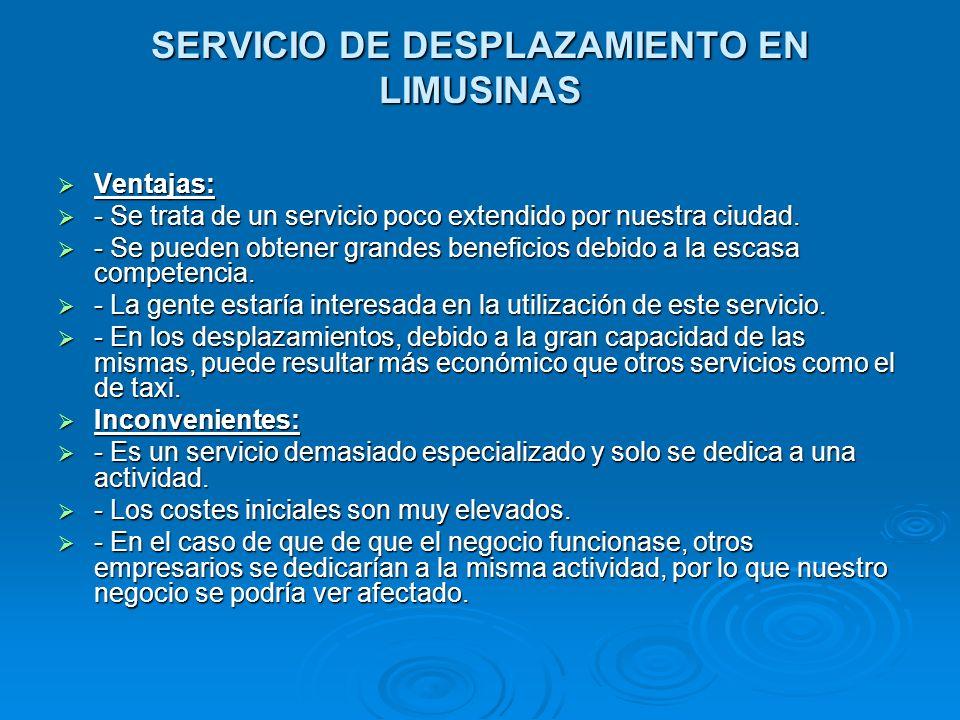 SERVICIO DE DESPLAZAMIENTO EN LIMUSINAS Ventajas: Ventajas: - Se trata de un servicio poco extendido por nuestra ciudad. - Se trata de un servicio poc