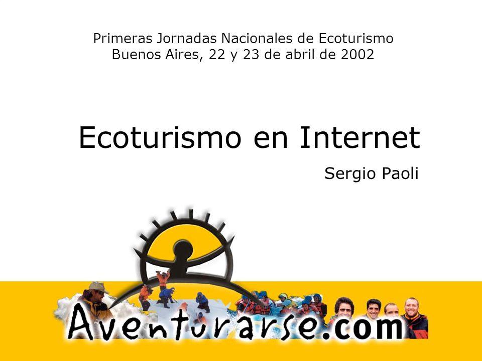 Ecoturismo en Internet Sergio Paoli Primeras Jornadas Nacionales de Ecoturismo Buenos Aires, 22 y 23 de abril de 2002
