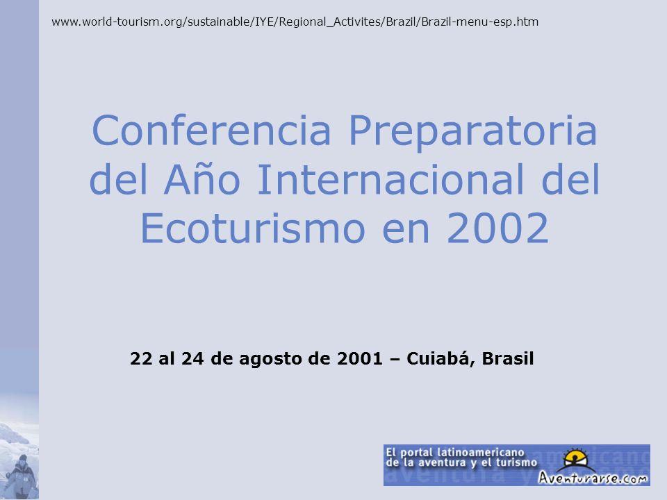 Conferencia Preparatoria del Año Internacional del Ecoturismo en 2002 www.world-tourism.org/sustainable/IYE/Regional_Activites/Brazil/Brazil-menu-esp.htm 22 al 24 de agosto de 2001 – Cuiabá, Brasil