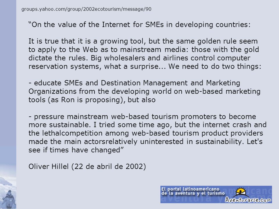 On the value of the Internet for SMEs in developing countries: It is true that it is a growing tool, but the same golden rule seem to apply to the Web as to mainstream media: those with the gold dictate the rules.