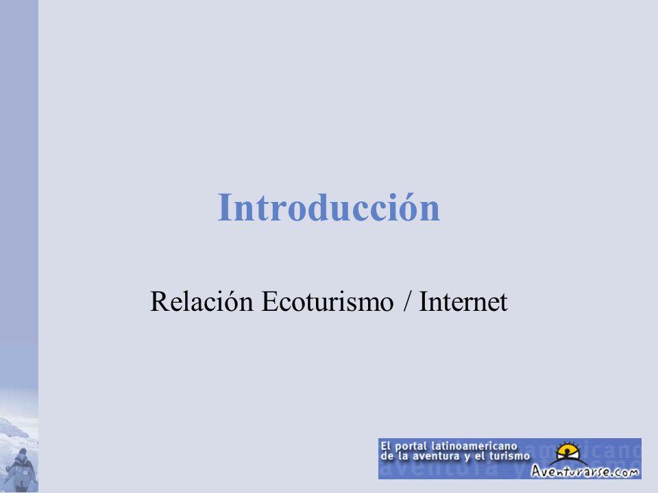 Ecoturismo Pensar internet como un abanico de herramientas que no solo permiten potenciar la comunicación (en ambos sentidos), sino eficientizar procesos, reducir gastos, administrar grupos de venta...