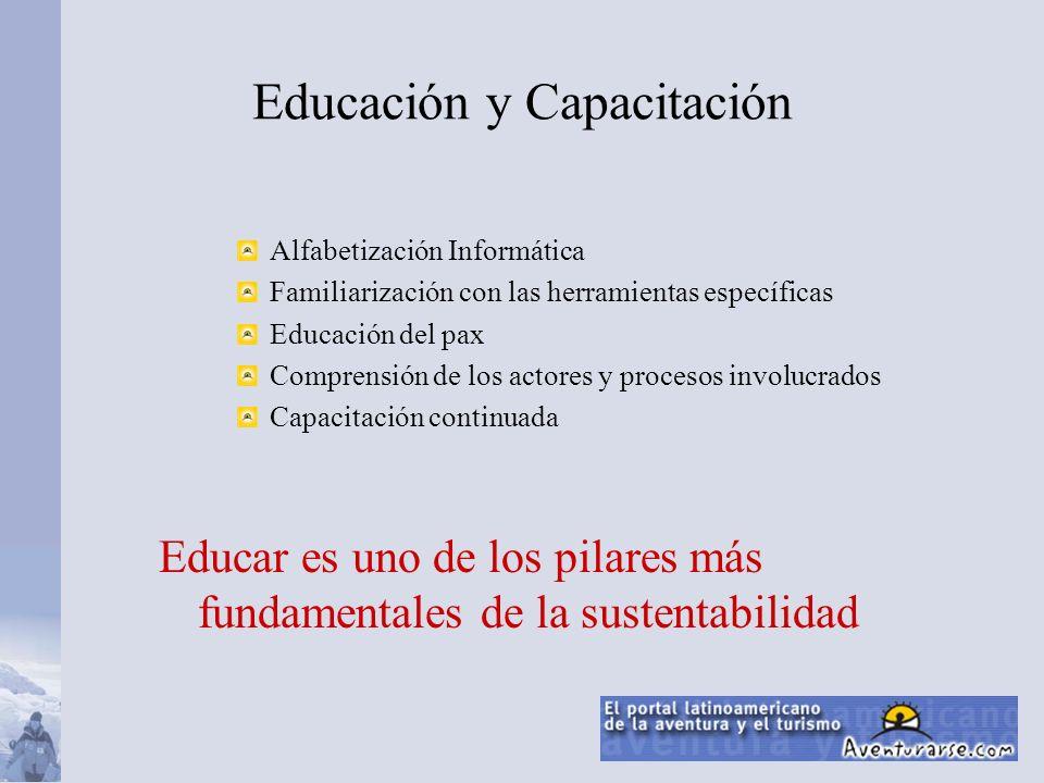 Educación y Capacitación Alfabetización Informática Familiarización con las herramientas específicas Educación del pax Comprensión de los actores y procesos involucrados Capacitación continuada Educar es uno de los pilares más fundamentales de la sustentabilidad