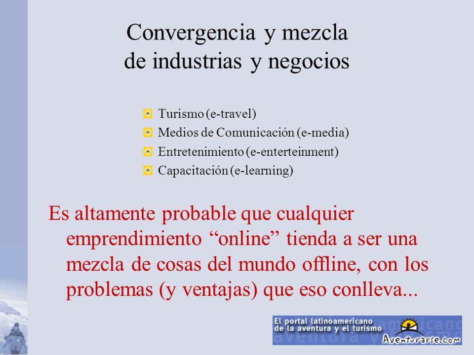 Convergencia y mezcla de industrias y negocios Turismo (e-travel) Medios de Comunicación (e-media) Entretenimiento (e-enterteinment) Capacitación (e-l