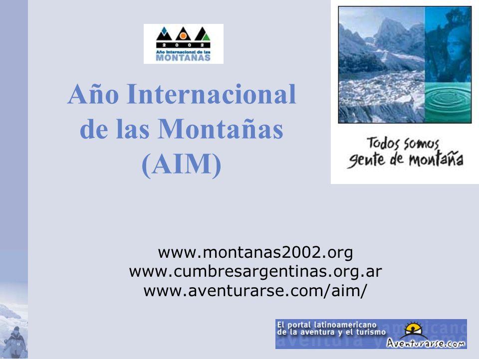Año Internacional de las Montañas (AIM) www.montanas2002.org www.cumbresargentinas.org.ar www.aventurarse.com/aim/