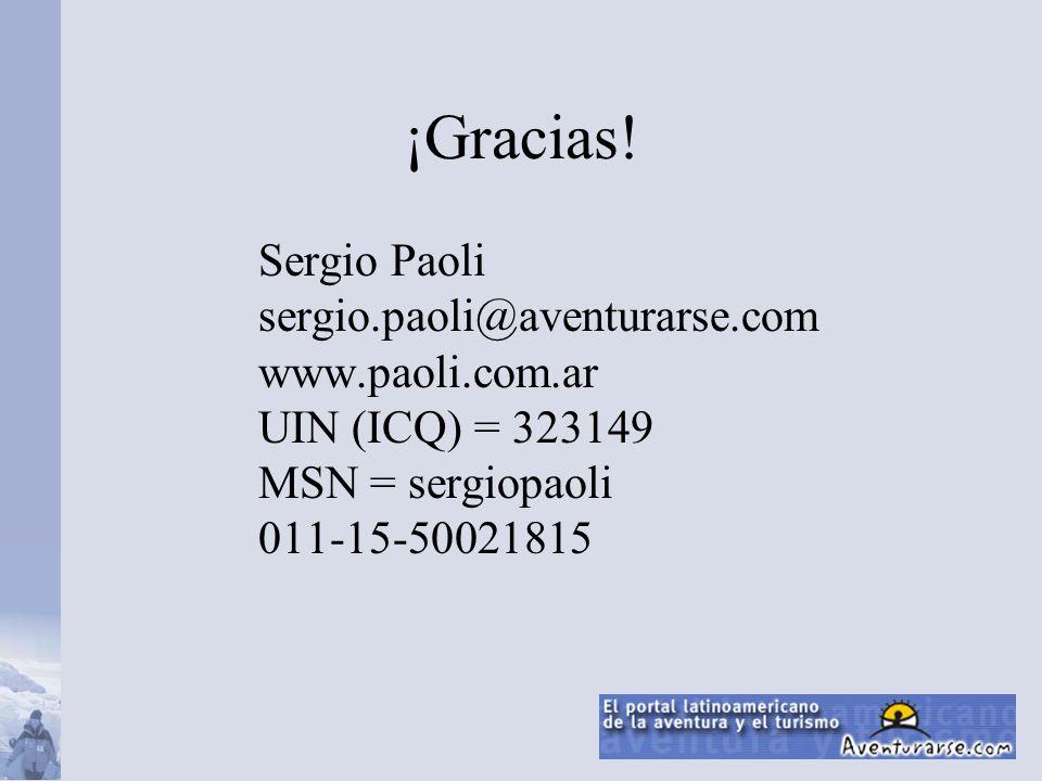 ¡Gracias! Sergio Paoli sergio.paoli@aventurarse.com www.paoli.com.ar UIN (ICQ) = 323149 MSN = sergiopaoli 011-15-50021815