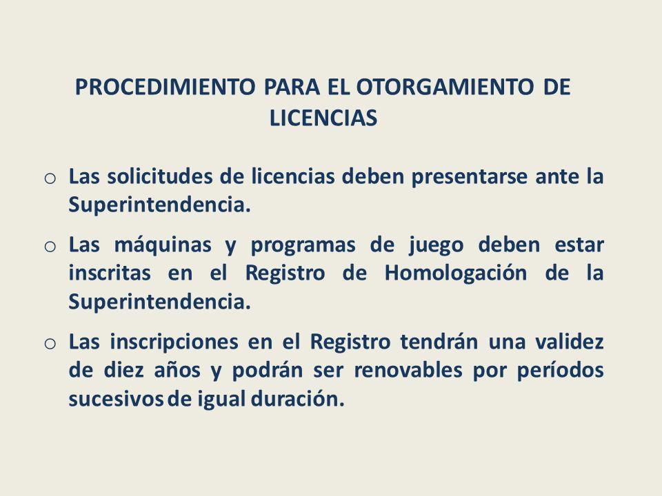 PROCEDIMIENTO PARA EL OTORGAMIENTO DE LICENCIAS o Las solicitudes de licencias deben presentarse ante la Superintendencia. o Las máquinas y programas