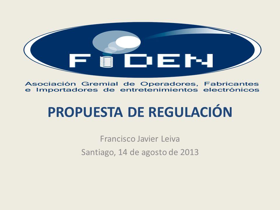 PROPUESTA DE REGULACIÓN Francisco Javier Leiva Santiago, 14 de agosto de 2013