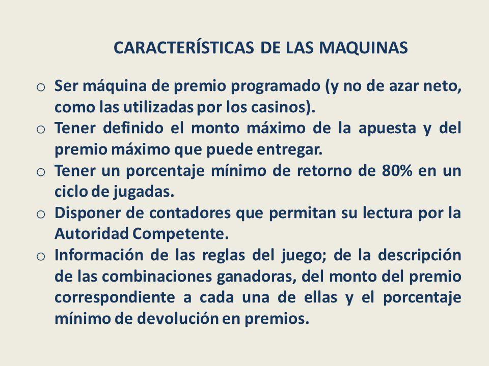 CARACTERÍSTICAS DE LAS MAQUINAS o Ser máquina de premio programado (y no de azar neto, como las utilizadas por los casinos).