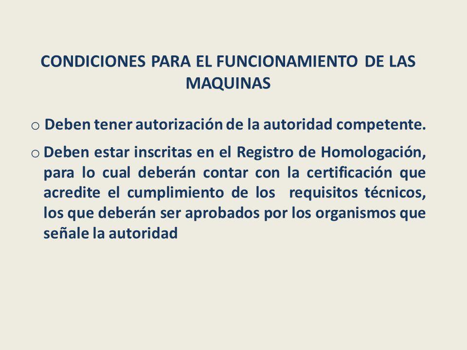CONDICIONES PARA EL FUNCIONAMIENTO DE LAS MAQUINAS o Deben tener autorización de la autoridad competente. o Deben estar inscritas en el Registro de Ho