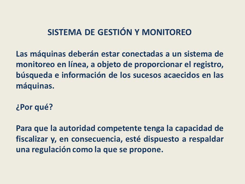 SISTEMA DE GESTIÓN Y MONITOREO Las máquinas deberán estar conectadas a un sistema de monitoreo en línea, a objeto de proporcionar el registro, búsqued