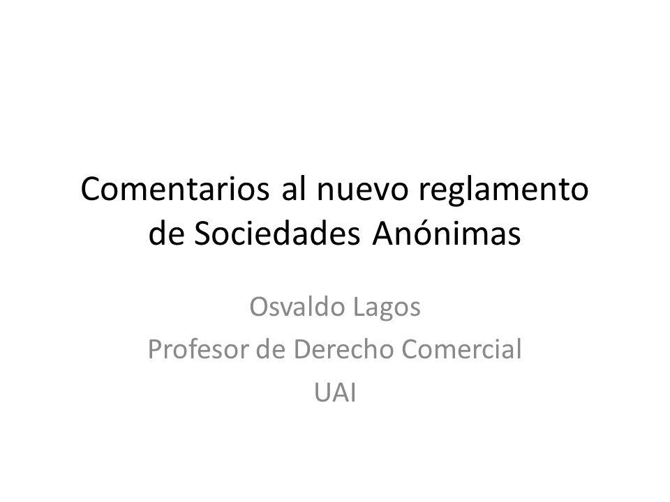 Comentarios al nuevo reglamento de Sociedades Anónimas Osvaldo Lagos Profesor de Derecho Comercial UAI