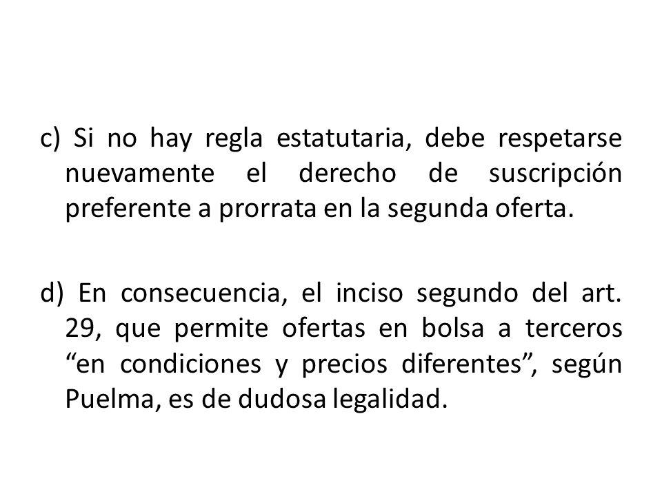 c) Si no hay regla estatutaria, debe respetarse nuevamente el derecho de suscripción preferente a prorrata en la segunda oferta.