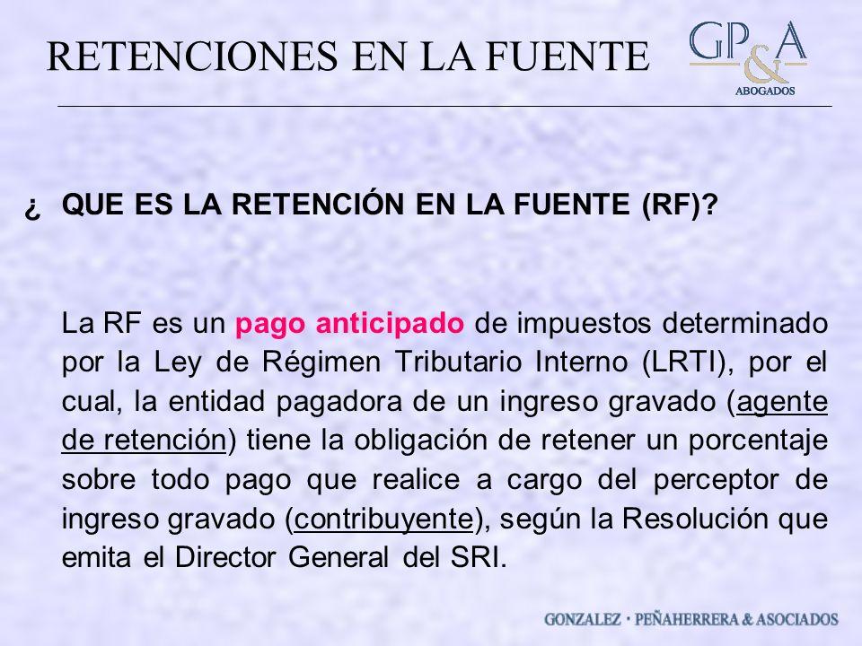 RETENCIONES EN LA FUENTE ¿QUE ES LA RETENCIÓN EN LA FUENTE (RF).
