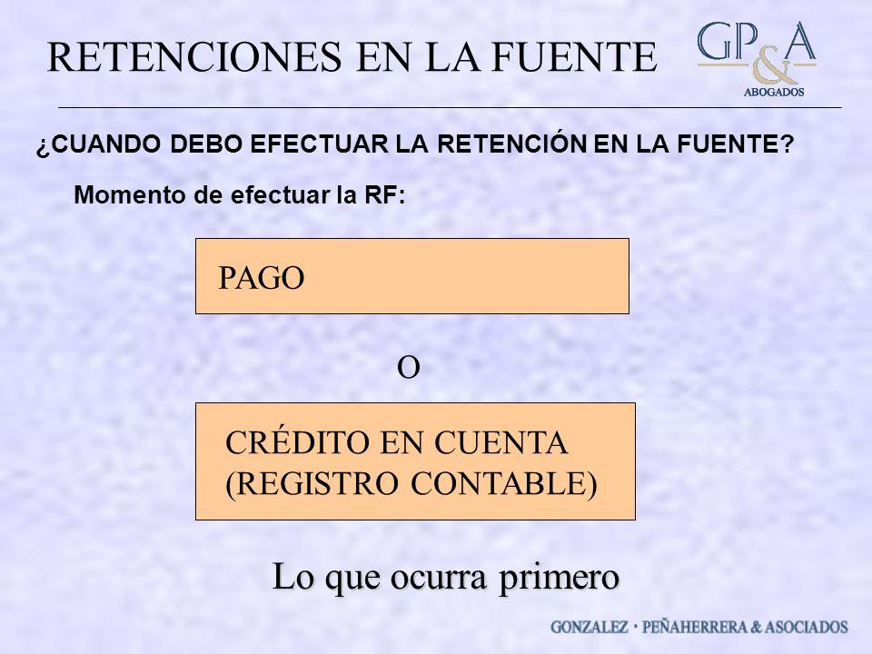 RETENCIONES EN LA FUENTE ¿CUANDO DEBO EFECTUAR LA RETENCIÓN EN LA FUENTE.