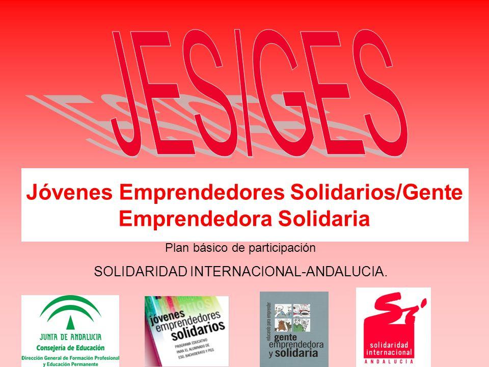 Jóvenes Emprendedores Solidarios/Gente Emprendedora Solidaria Plan básico de participación SOLIDARIDAD INTERNACIONAL-ANDALUCIA.