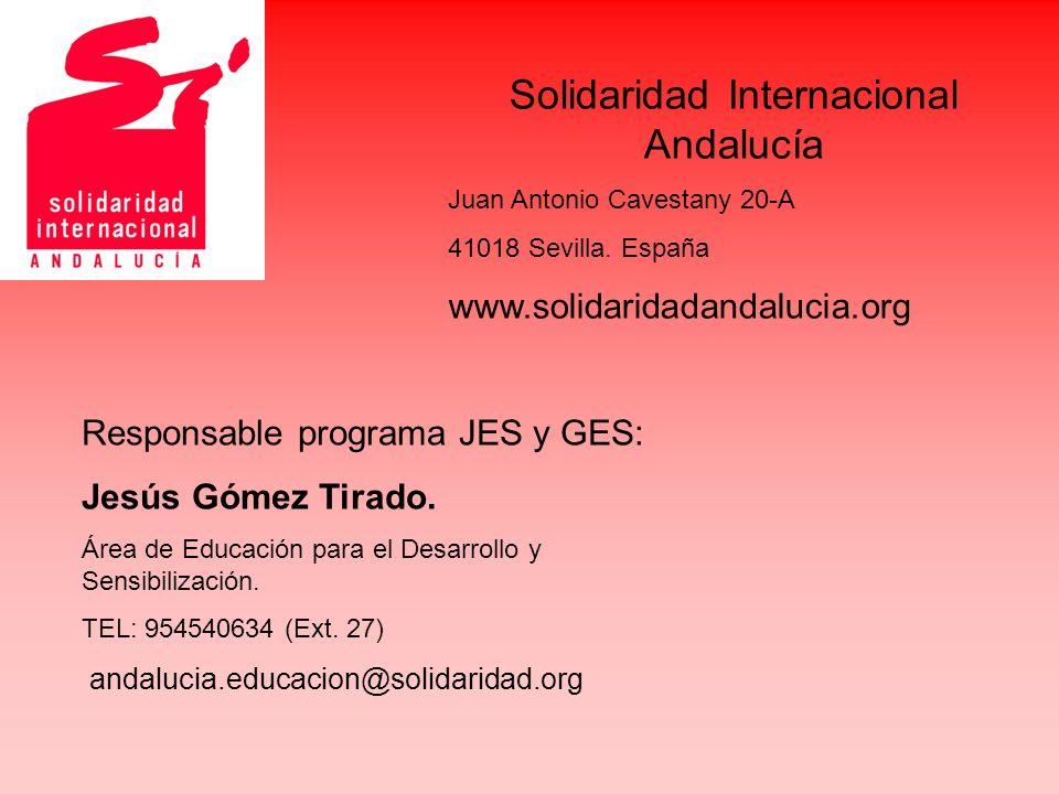 Solidaridad Internacional Andalucía Juan Antonio Cavestany 20-A 41018 Sevilla. España www.solidaridadandalucia.org Responsable programa JES y GES: Jes