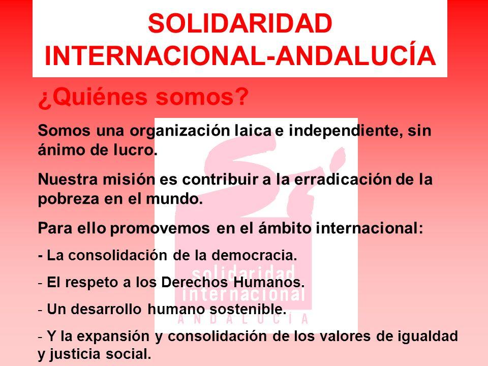 SOLIDARIDAD INTERNACIONAL-ANDALUCÍA ¿Quiénes somos? Somos una organización laica e independiente, sin ánimo de lucro. Nuestra misión es contribuir a l