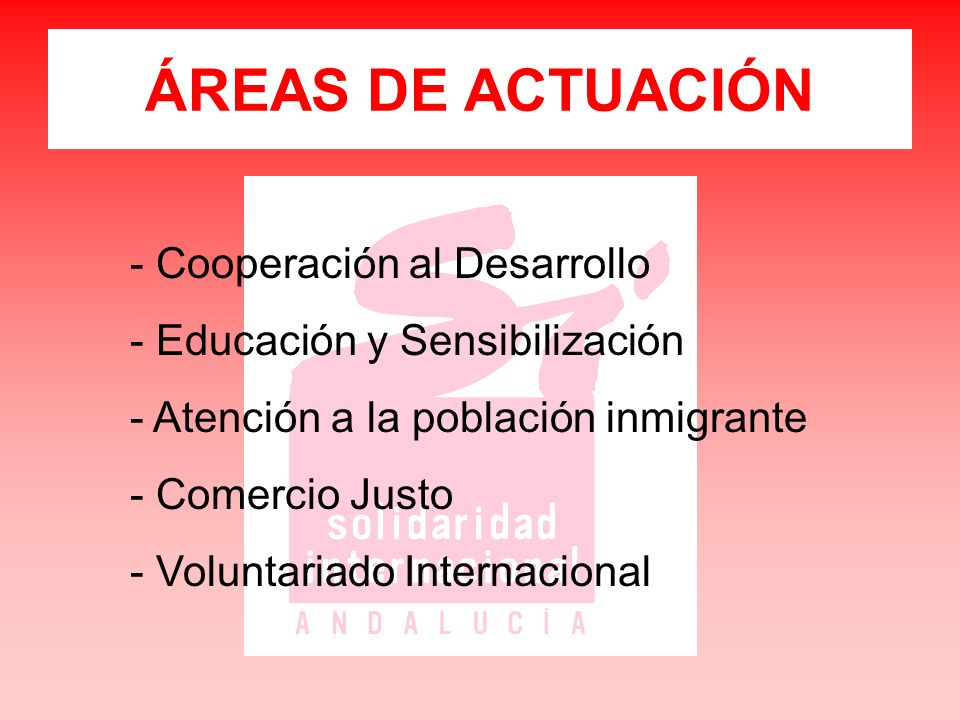 ÁREAS DE ACTUACIÓN - Cooperación al Desarrollo - Educación y Sensibilización - Atención a la población inmigrante - Comercio Justo - Voluntariado Internacional