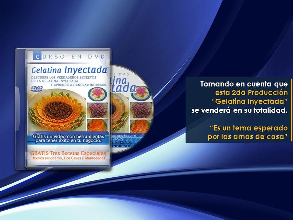 Tomando en cuenta que esta 2da Producción Gelatina Inyectada se venderá en su totalidad. se venderá en su totalidad. Es un tema esperado por las amas