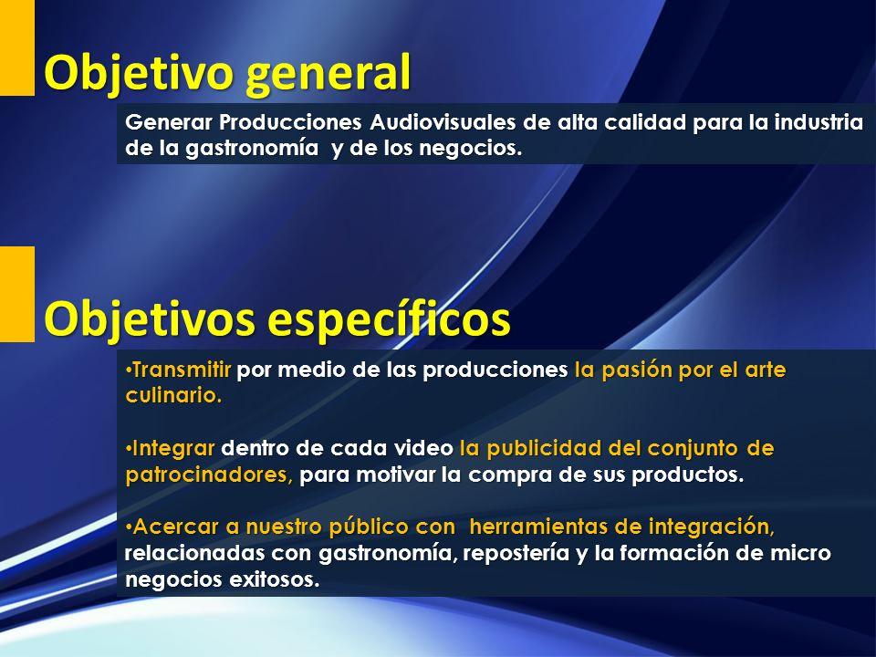 Generar Producciones Audiovisuales de alta calidad para la industria de la gastronomía y de los negocios. Objetivo general Transmitir por medio de las