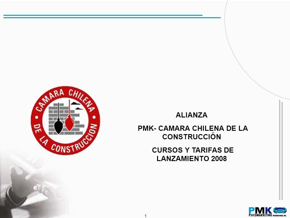 1 1 ALIANZA PMK- CAMARA CHILENA DE LA CONSTRUCCIÓN CURSOS Y TARIFAS DE LANZAMIENTO 2008