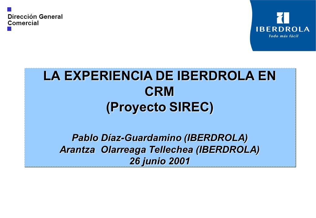 LA EXPERIENCIA DE IBERDROLA EN CRM (Proyecto SIREC) Pablo Díaz-Guardamino (IBERDROLA) Arantza Olarreaga Tellechea (IBERDROLA) 26 junio 2001 Dirección