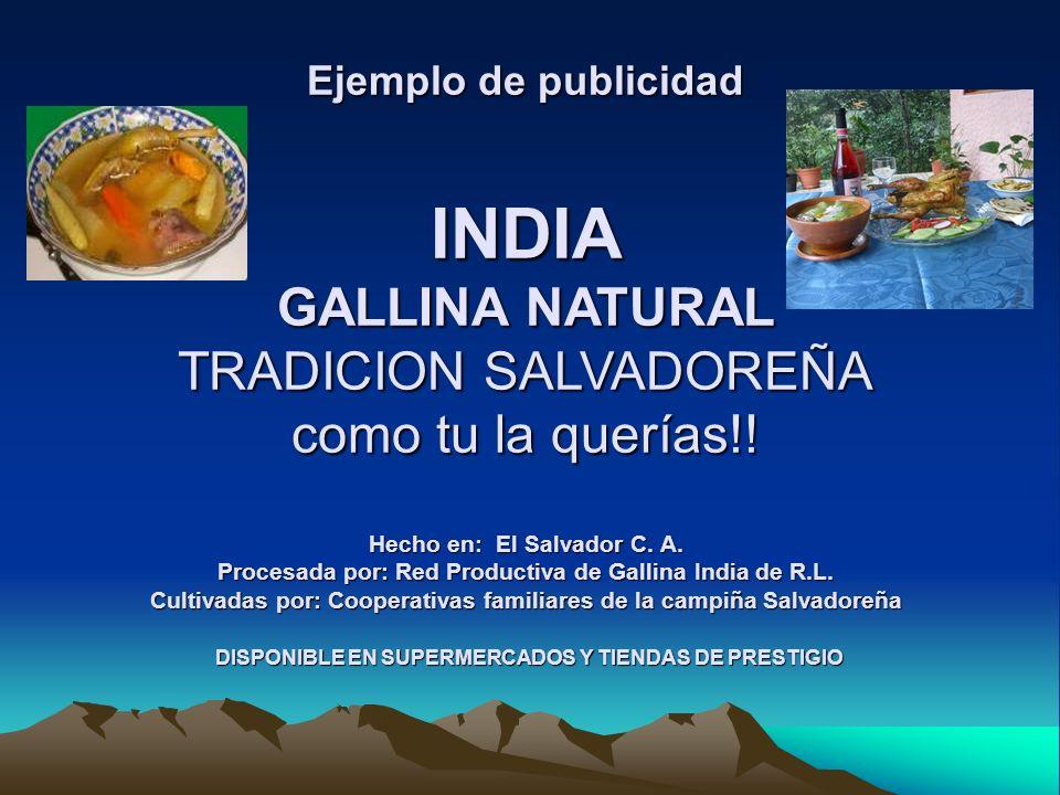 Ejemplo de publicidad INDIA GALLINA NATURAL TRADICION SALVADOREÑA como tu la querías!! Hecho en: El Salvador C. A. Procesada por: Red Productiva de Ga