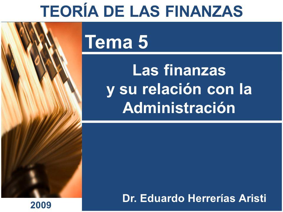 Las finanzas y su relación con la Administración Tema 5 Dr. Eduardo Herrerías Aristi TEORÍA DE LAS FINANZAS 2009