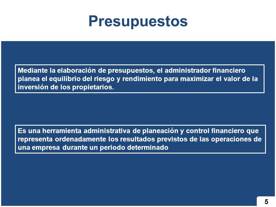 5 Presupuestos Mediante la elaboración de presupuestos, el administrador financiero planea el equilibrio del riesgo y rendimiento para maximizar el va