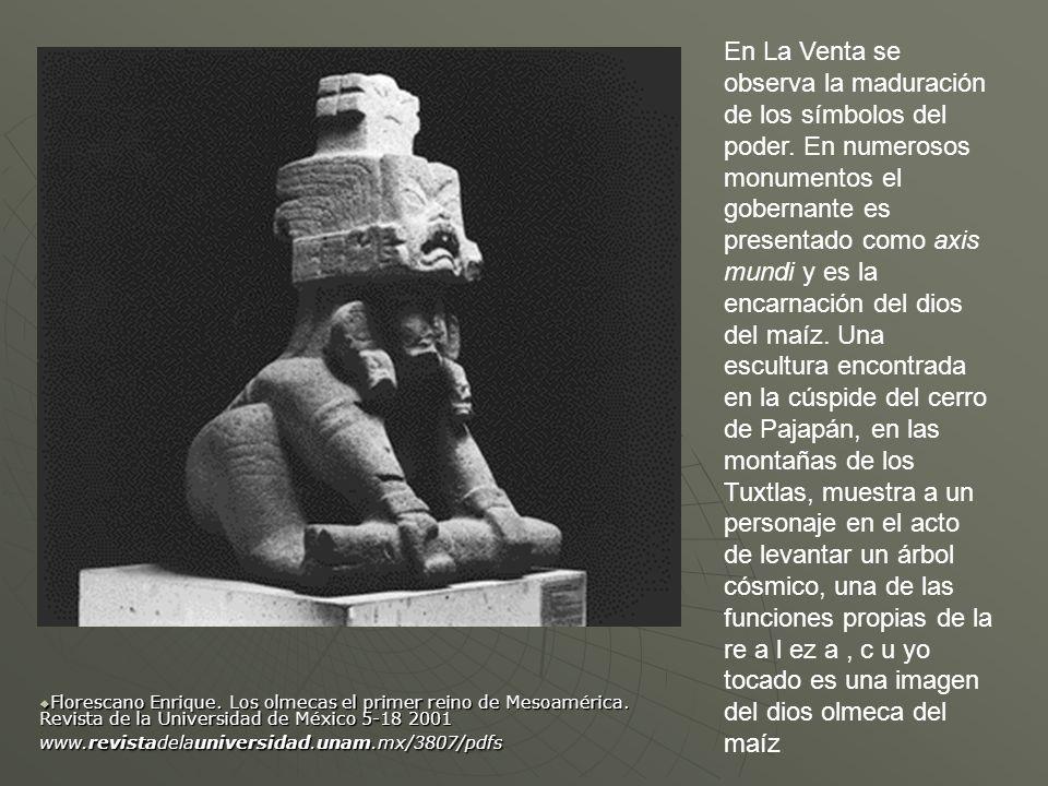 En La Venta se observa la maduración de los símbolos del poder. En numerosos monumentos el gobernante es presentado como axis mundi y es la encarnació