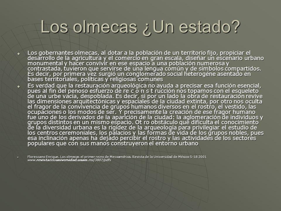Los olmecas ¿Un estado? Los gobernantes olmecas, al dotar a la población de un territorio fijo, propiciar el desarrollo de la agricultura y el comerci
