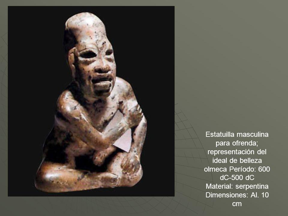 Estatuilla masculina para ofrenda; representación del ideal de belleza olmeca Período: 600 dC-500 dC Material: serpentina Dimensiones: Al. 10 cm