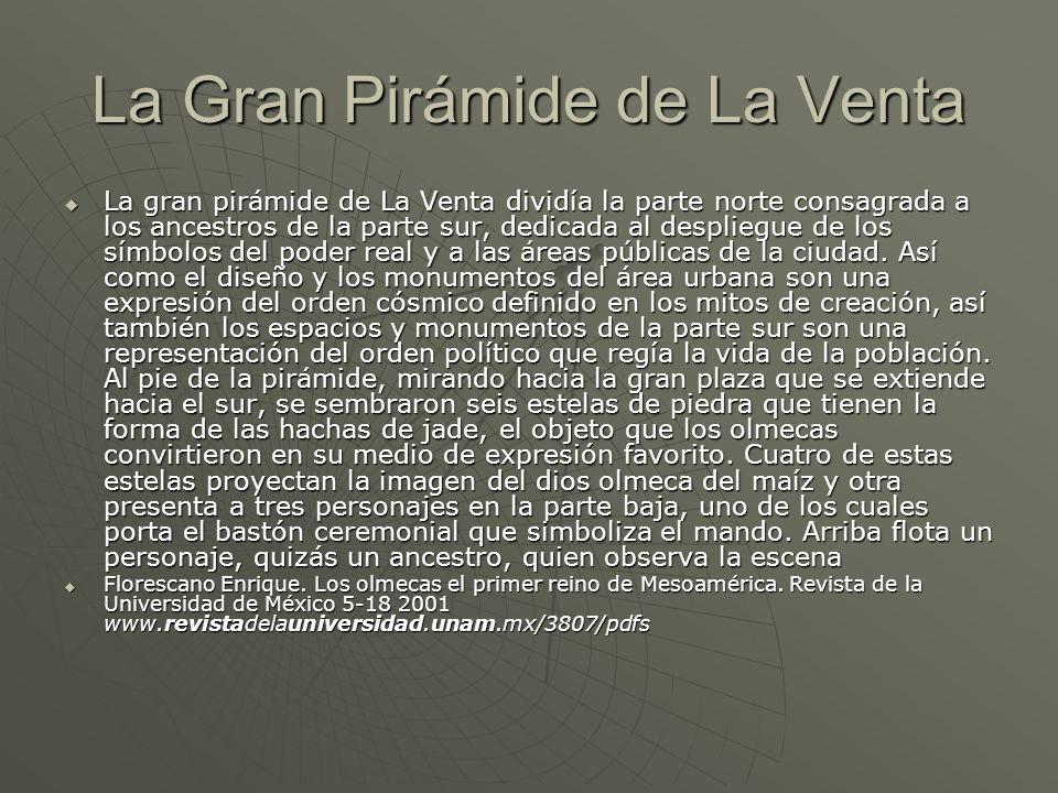 La Gran Pirámide de La Venta La gran pirámide de La Venta dividía la parte norte consagrada a los ancestros de la parte sur, dedicada al despliegue de