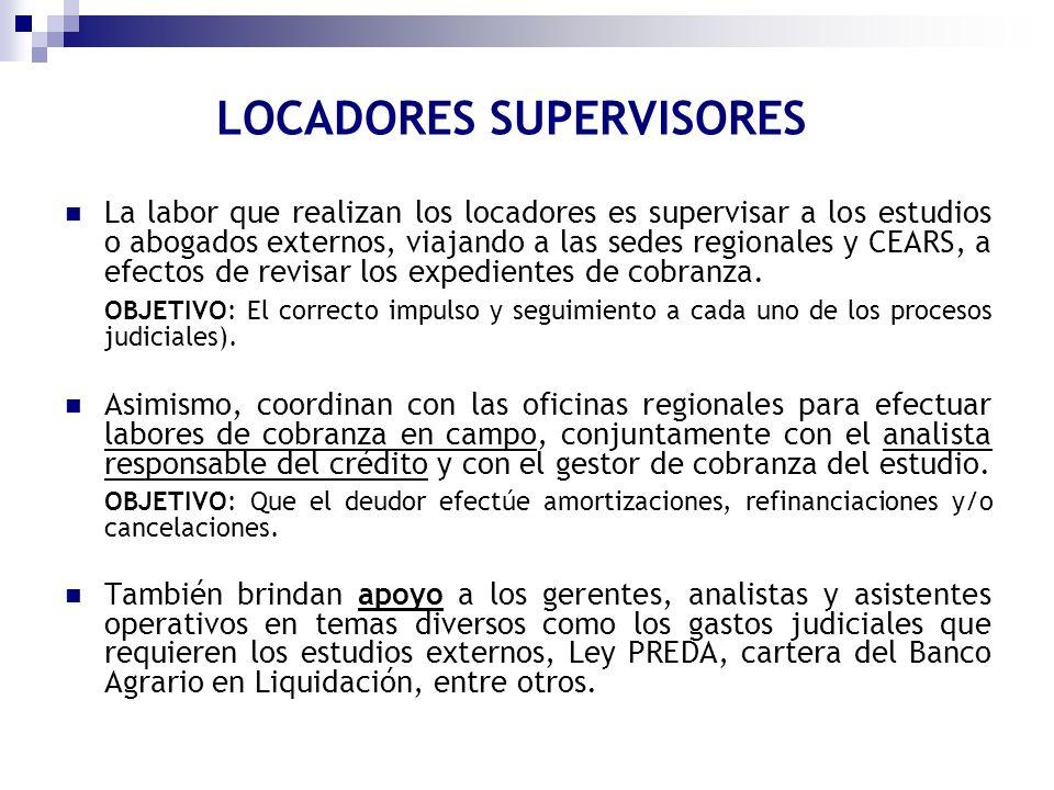 La labor que realizan los locadores es supervisar a los estudios o abogados externos, viajando a las sedes regionales y CEARS, a efectos de revisar lo