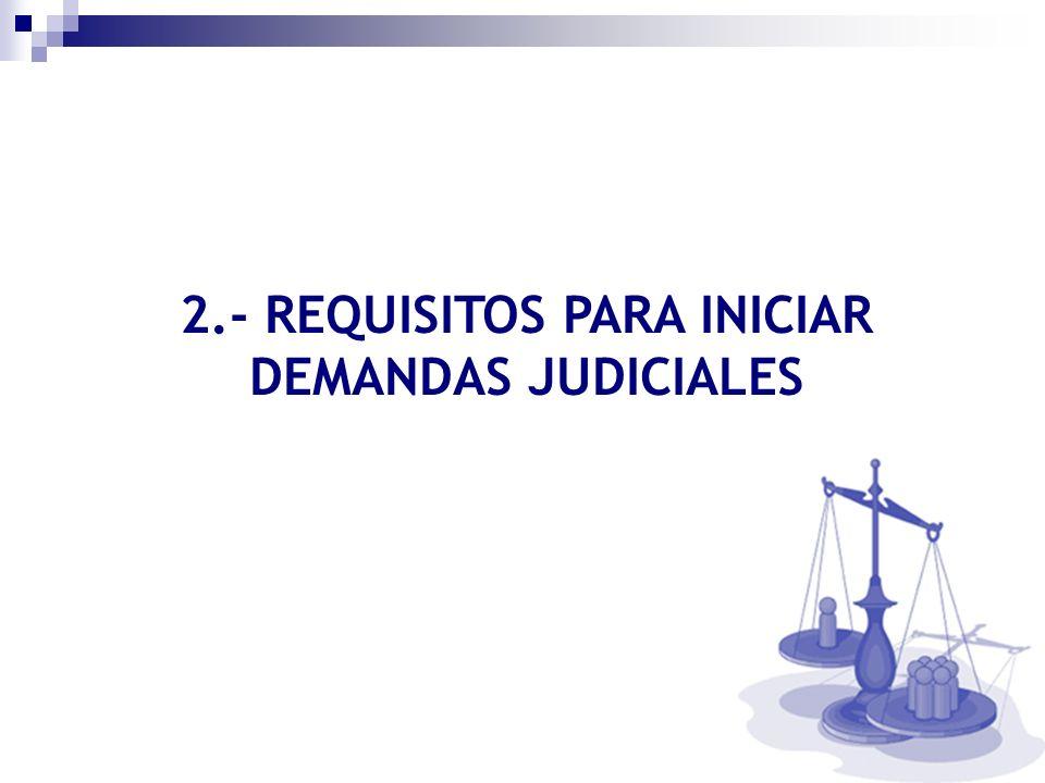2.- REQUISITOS PARA INICIAR DEMANDAS JUDICIALES